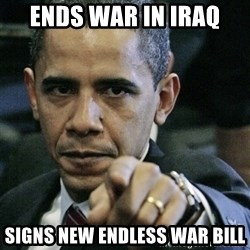 Pissed off Obama - Ends war in Iraq Signs new endless war bill