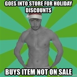 Christmas Colin - goes into store for holiday discounts buys item not on sale