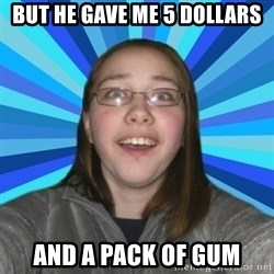 Innocent College Girl - But he gave me 5 dollars and a pack of gum