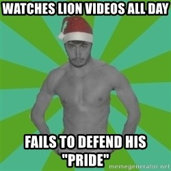 """Christmas Colin - Watches Lion Videos all day Fails to defend his """"pride"""""""