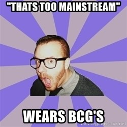 """Surprised Hipster - """"thats too mainstream"""" wears bcg'S"""
