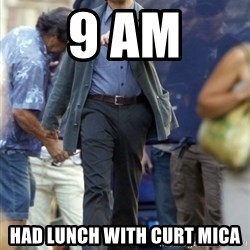 Leo - 9 am had lunch with curt mica