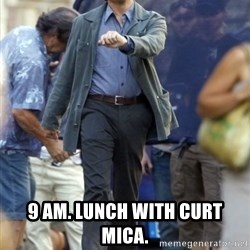 Leo - 9 AM. lunch with curt mica.