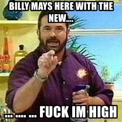 Badass Billy Mays - Billy mays here with the new.... ... .... ... fuck im high
