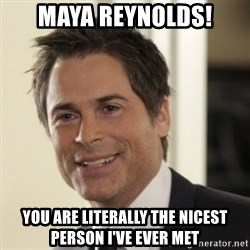 Chris Traeger - Maya Reynolds! You are literally the nicest person I've ever met
