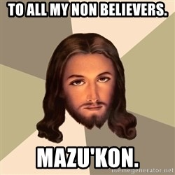 Jesus xristus - to all my non believers. Mazu'kon.