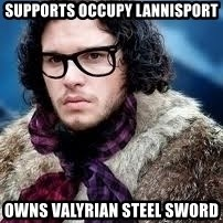 hipster jon snow - Supports occupy lannisport owns valyrian steel sword