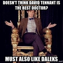 Hipster Doctor Who - DOESN'T THINK DAVID TENNANT IS THE BEST DOCTOR? MUST ALSO LIKE DALEKS