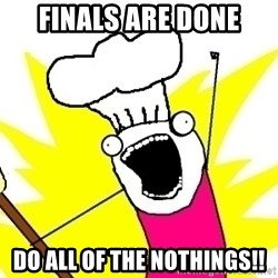 BAKE ALL OF THE THINGS! - FINALS ARE DONE do all of the nothingS!!