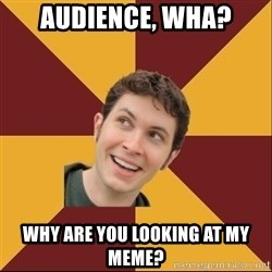 Toby Turner Meme - Audience, Wha? why are you looking at my meme?