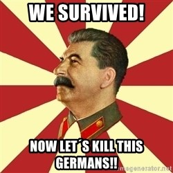 STALINVK - we survived! now let´s kill this germans!!