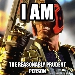 judge dredd - I AM THE REASONABLY PRUDENT PERSON