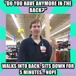 """Average Retail Employee - """"do you have anymore in the back?"""" walks into back, sits down for 5 minutes... nope"""