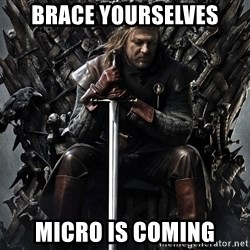 Eddard Stark - Brace yourselves Micro is coming