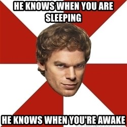 Dexter Morgan Public - he knows when you are sleeping he knows when you're awake