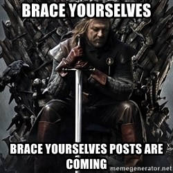 Eddard Stark - brace yourselves brace yourselves posts are coming