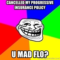Trollface - Cancelled my progressive insurance policy u mad flo?