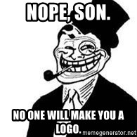 trolldad - Nope, son. No one will make you a logo.