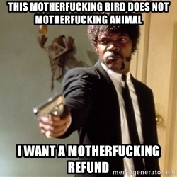 Samuel L Jackson - This motherfucking bird does not motherfucking animal i want a motherfucking refund