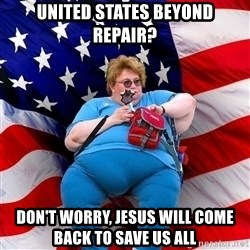 Obese American - UNITED STATES BEYOND REPAIR? DON'T WORRY, JESUS WILL COME BACK TO SAVE US ALL