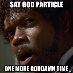 Angry Samuel L Jackson - say god particle one more goddamn time