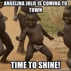 Third World Success - Angelina Jolie is coming to town time to shine!
