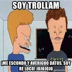 Beavis and butthead - soy Trollam ¡me escondo y averiguo datos, soy re loco! jojojojo