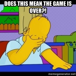 Homer Facepalm - does this mean the game is over?!