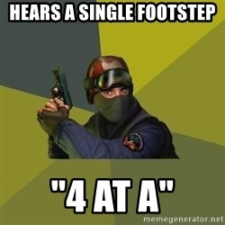 """Counter Strike - HEARS A SINGLE FOOTSTEP """"4 AT a"""""""
