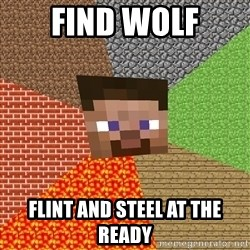 Minecraft Guy - Find wolf flint and steel at the ready