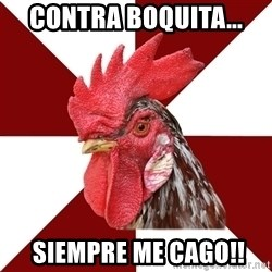 Roleplaying Rooster - Contra boquita...  siempre me cago!!