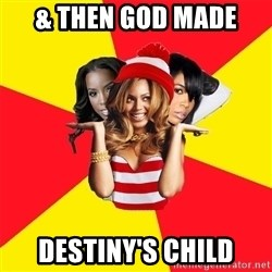 Beyonce Giselle Knowles - & then god made Destiny's child