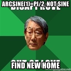 High Expectation Asian Father - ARCSINE(1)=PI/2, NOT SINE FIND NEW HOME