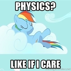 My Little Pony - physics? like if i care