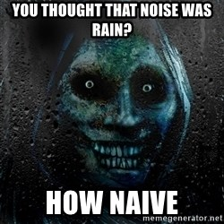 Real Horrifying House Guest - you thought that noise was rain? How naive