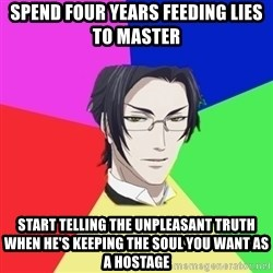 Claude Faustus - spend four years feeding lies to master start telling the unpleasant truth when he's keeping the soul you want as a hostage