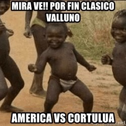 Third World Success - mira ve!! por fin clasico valluno America Vs cortulua