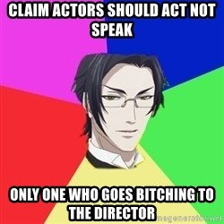Claude Faustus - claim actors should act not speak only one who goes bitching to the director