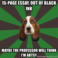 Broke College Student Basset - 15-page essay, out of black ink maybe the professor will think i'm artsy
