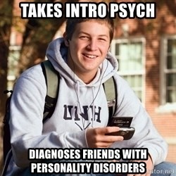 College Freshman - Takes intro psych diagnoses friends with personality disorders