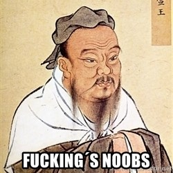 Confucious -  Fucking´s Noobs