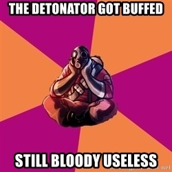 Sad Pyro - The Detonator got buffed Still bloody useless