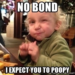 Future Evil Genius - NO BOND I EXPECT YOU TO POOPY