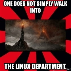 mordor - One does not simply walk into  The linux department.