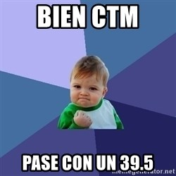 Success Kid - Bien ctm  pase con un 39.5