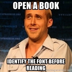 Typographer Ryan Gosling - open a book identify the font before reading