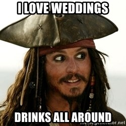 Jack.Sparrow. - i love weddings drinks all around
