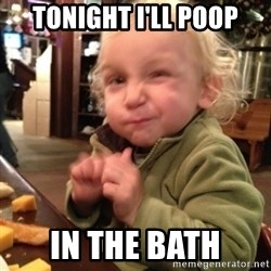 Future Evil Genius - Tonight I'll poop In the bath