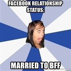 Annoying Facebook Girl - Facebook Relationship status: married to bff