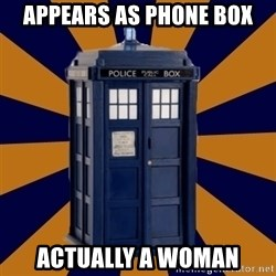 Dr. Who's TARDIS - APPEARS AS PHONE BOX ACTUALLY A WOMAN